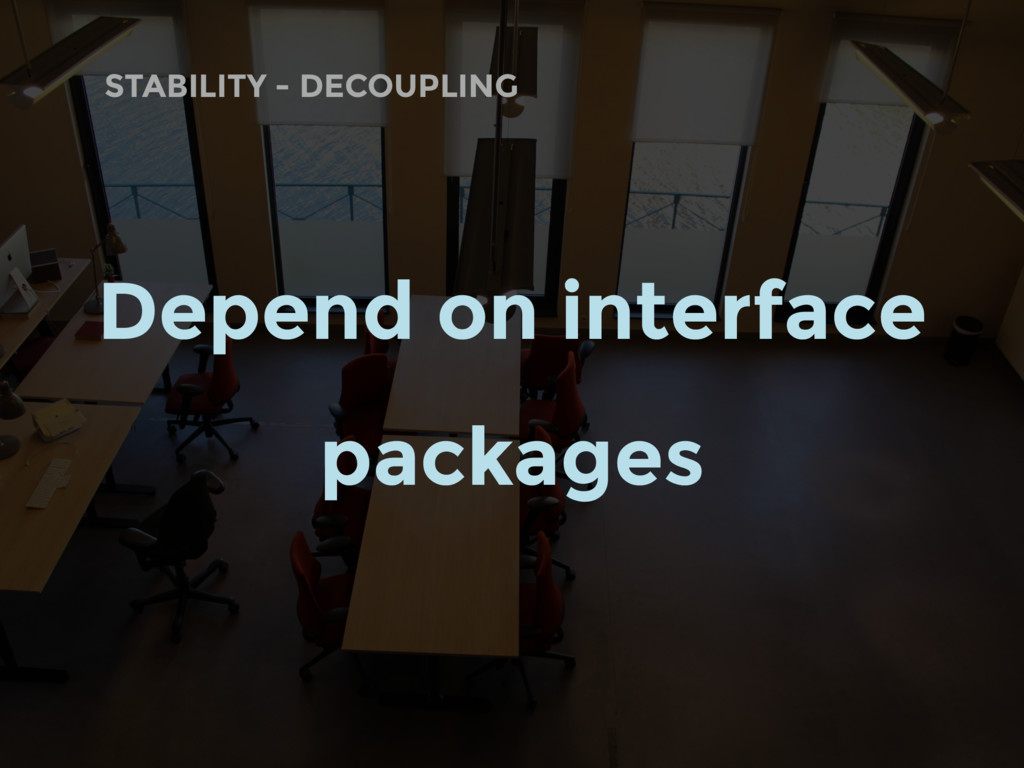Depend on interface packages STABILITY - DECOUP...