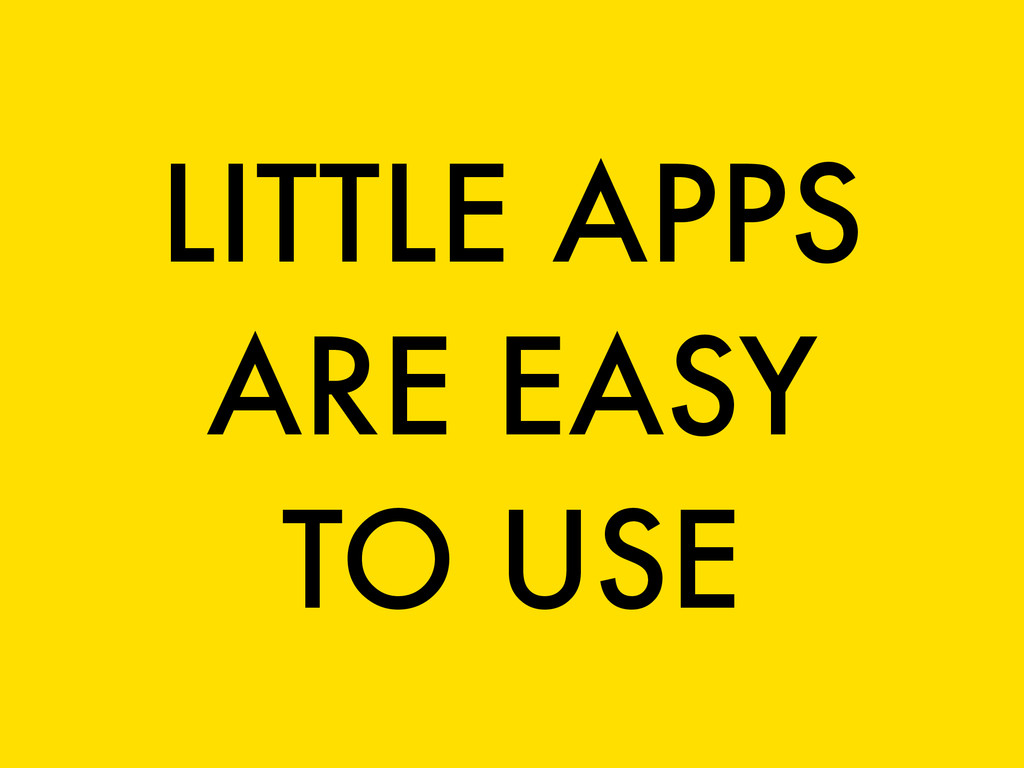 LITTLE APPS ARE EASY TO USE