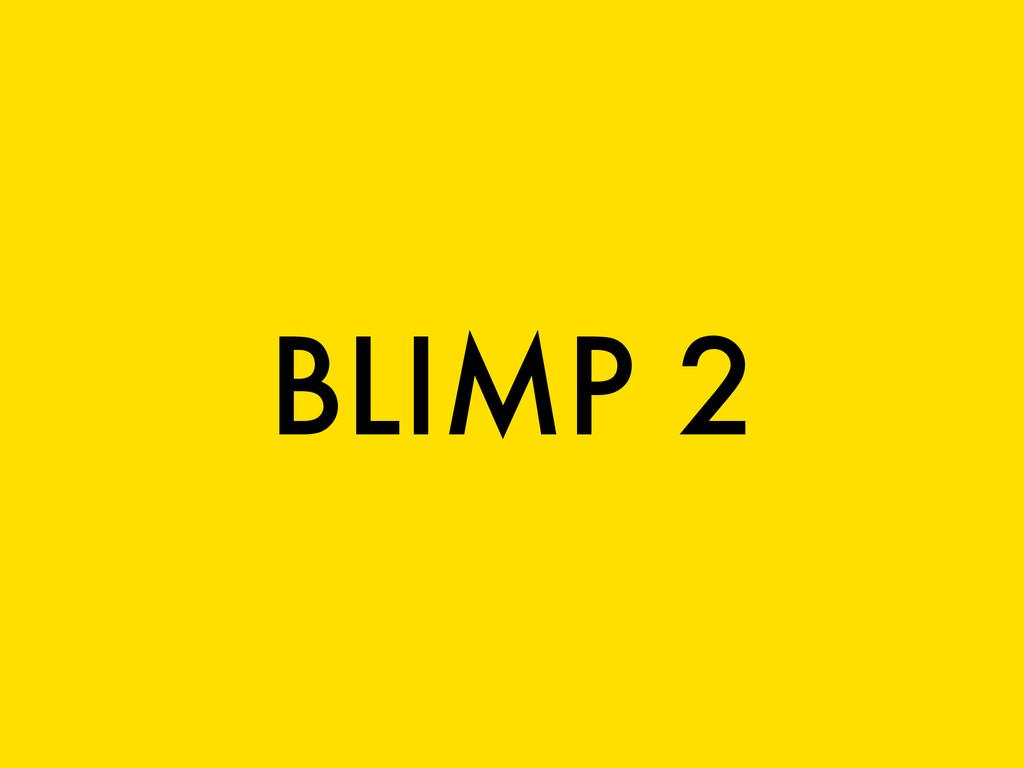 BLIMP 2