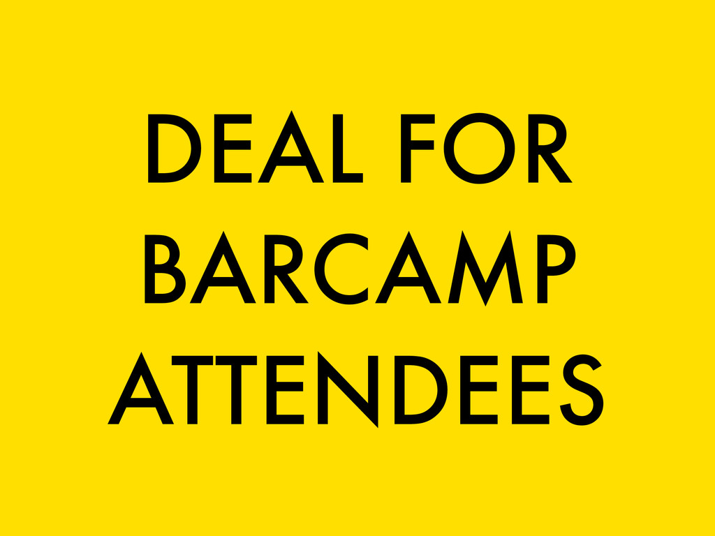 DEAL FOR BARCAMP ATTENDEES
