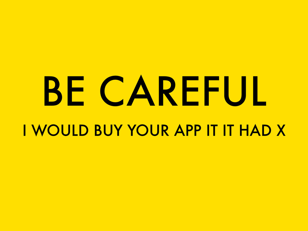 BE CAREFUL I WOULD BUY YOUR APP IT IT HAD X