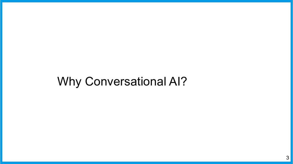 Why Conversational AI? 3