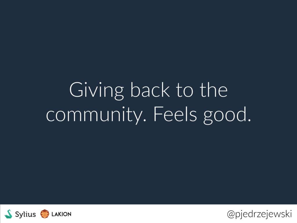 @pjedrzejewski Giving back to the community. Fe...