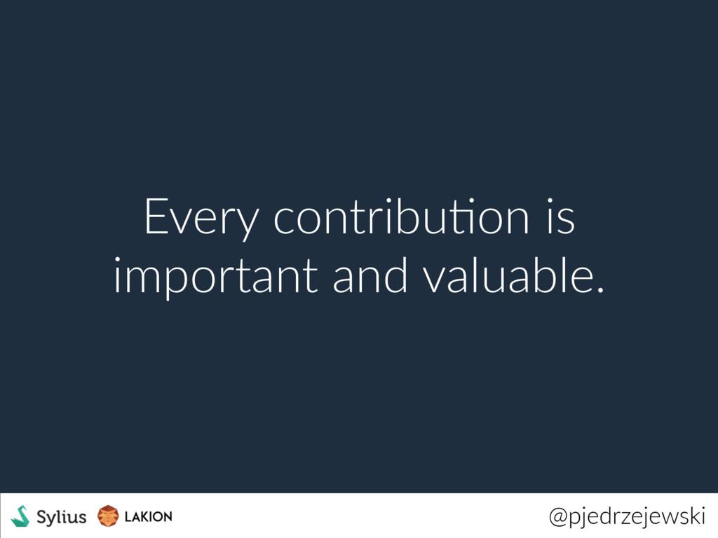 @pjedrzejewski Every contribuWon is important a...