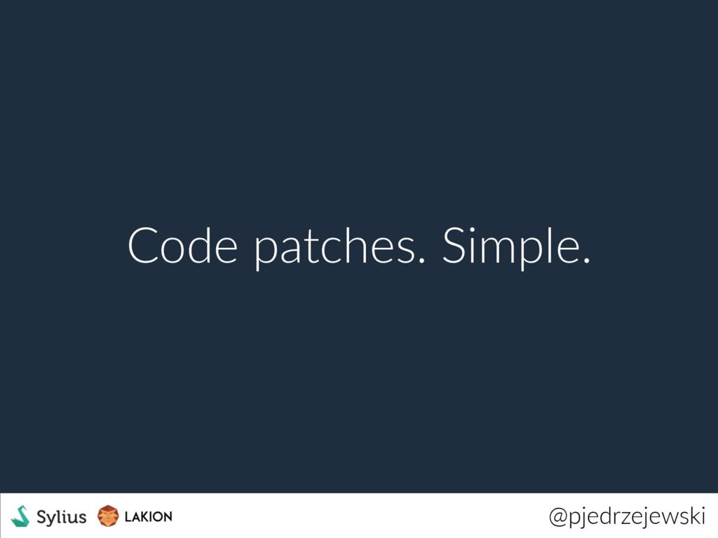 @pjedrzejewski Code patches. Simple.