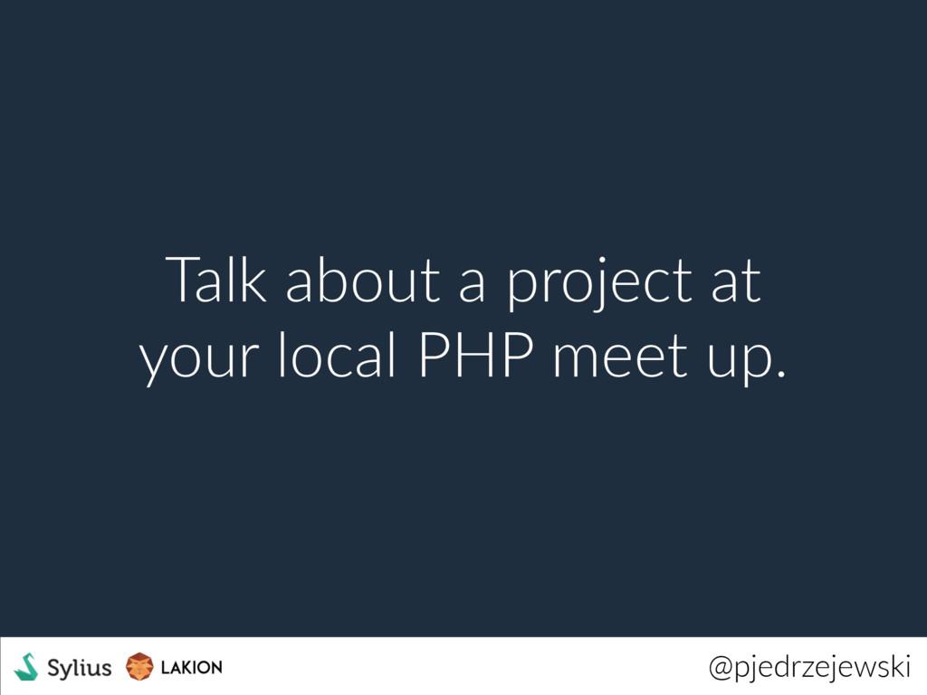 @pjedrzejewski Talk about a project at your loc...