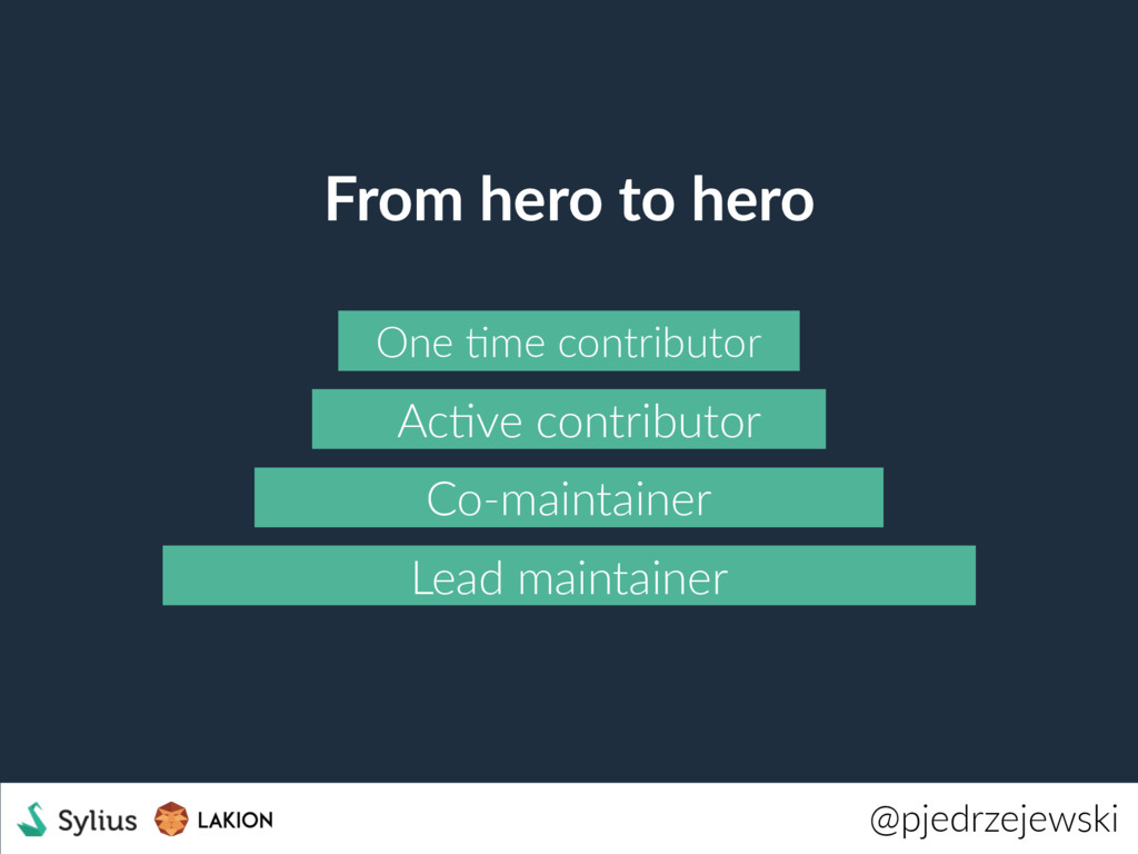 From hero to hero Lead maintainer Co-maintainer...
