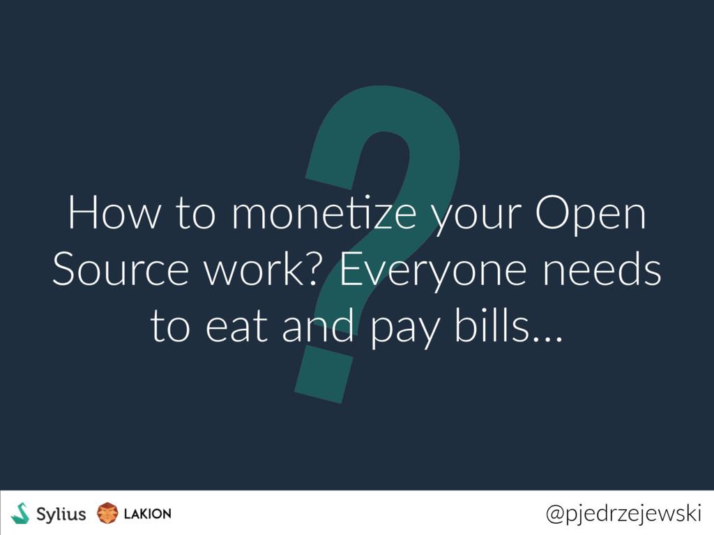 ? @pjedrzejewski How to moneWze your Open Sourc...