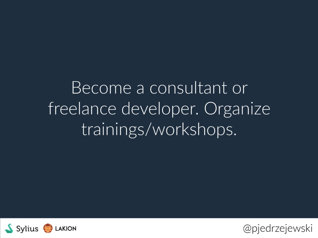 @pjedrzejewski Become a consultant or freelance...