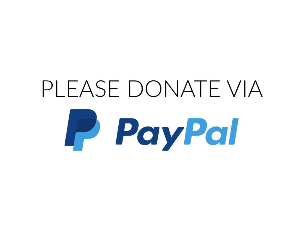 PLEASE DONATE VIA