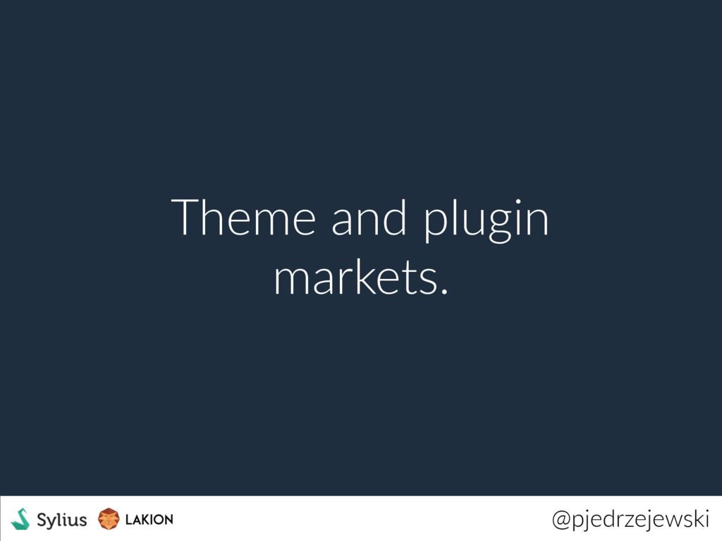 @pjedrzejewski Theme and plugin markets.