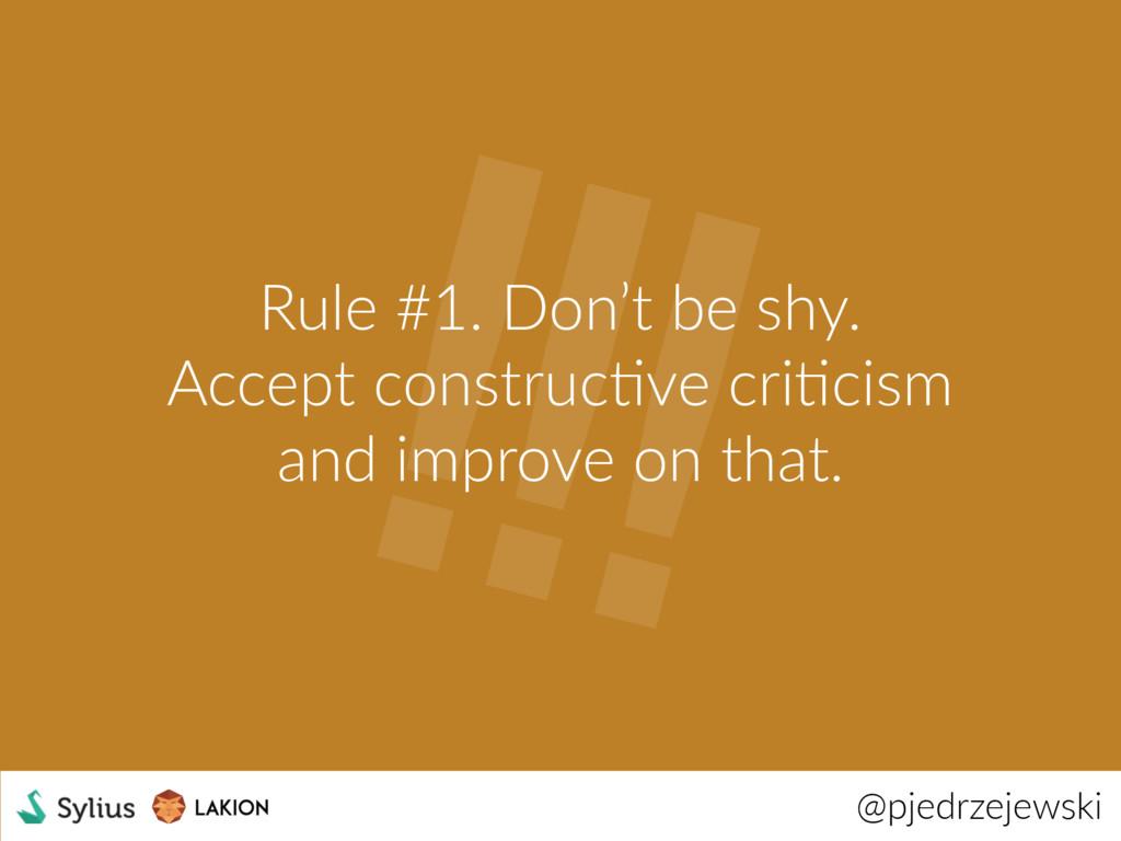 !!! @pjedrzejewski Rule #1. Don't be shy. Accep...