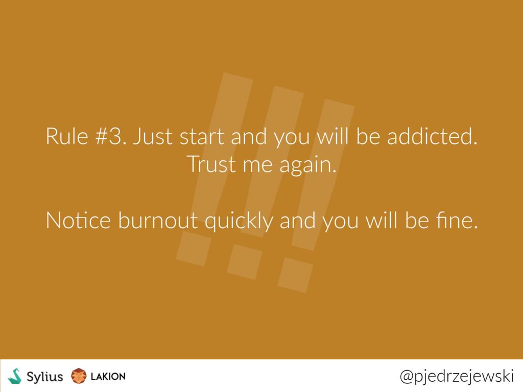 !!! @pjedrzejewski Rule #3. Just start and you ...