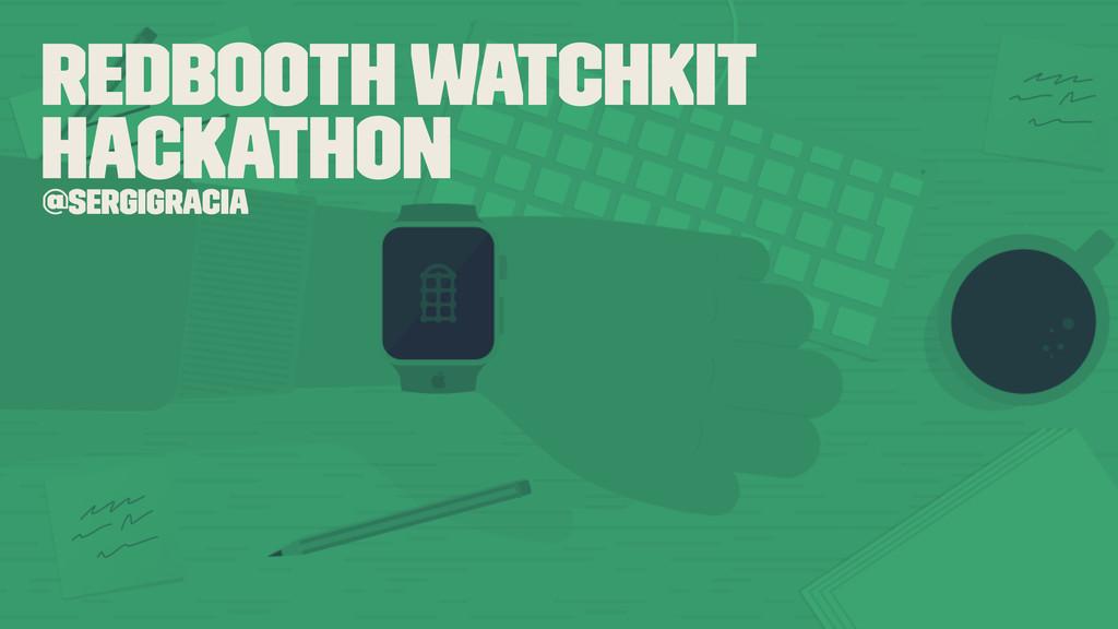 Redbooth WatchKit Hackathon @sergigracia