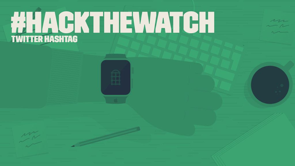 #hackthewatch Twitter hashtag