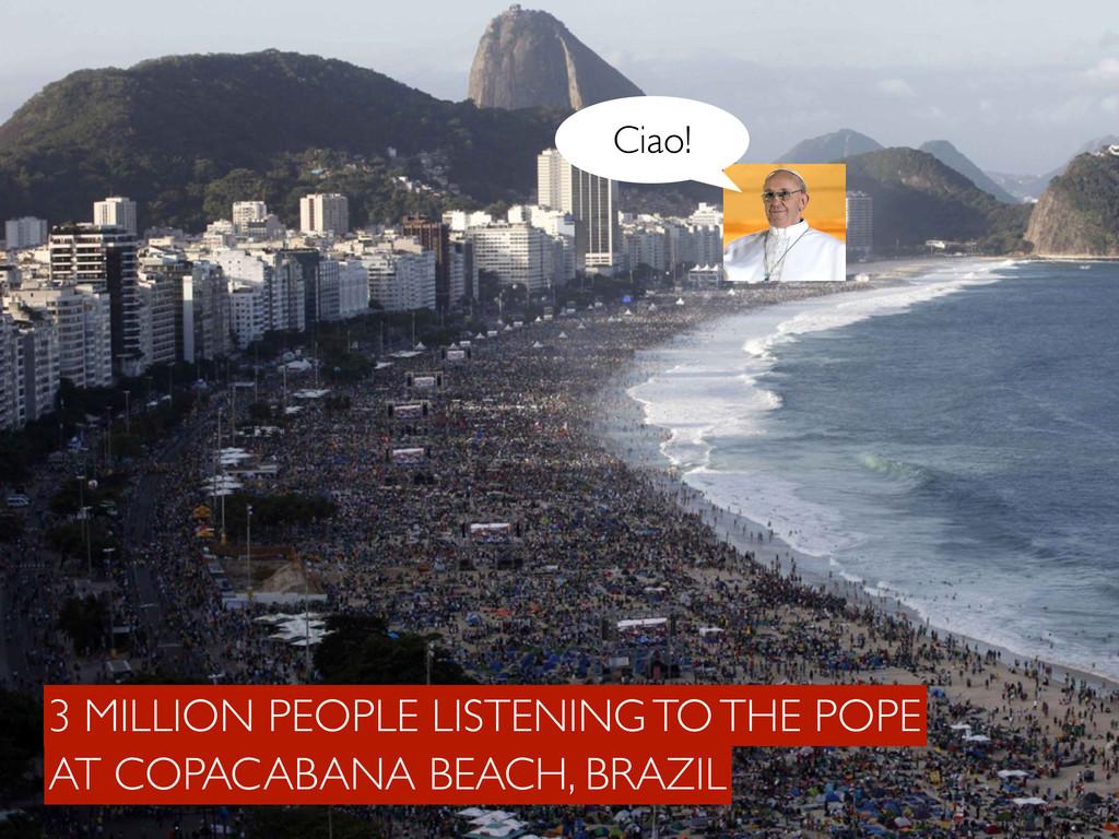 Ciao! AT COPACABANA BEACH, BRAZIL 3 MILLION PEO...
