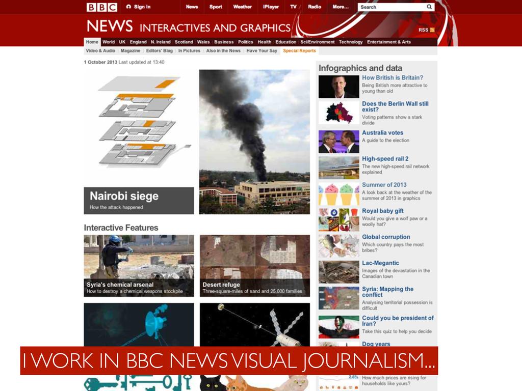 I WORK IN BBC NEWS VISUAL JOURNALISM...
