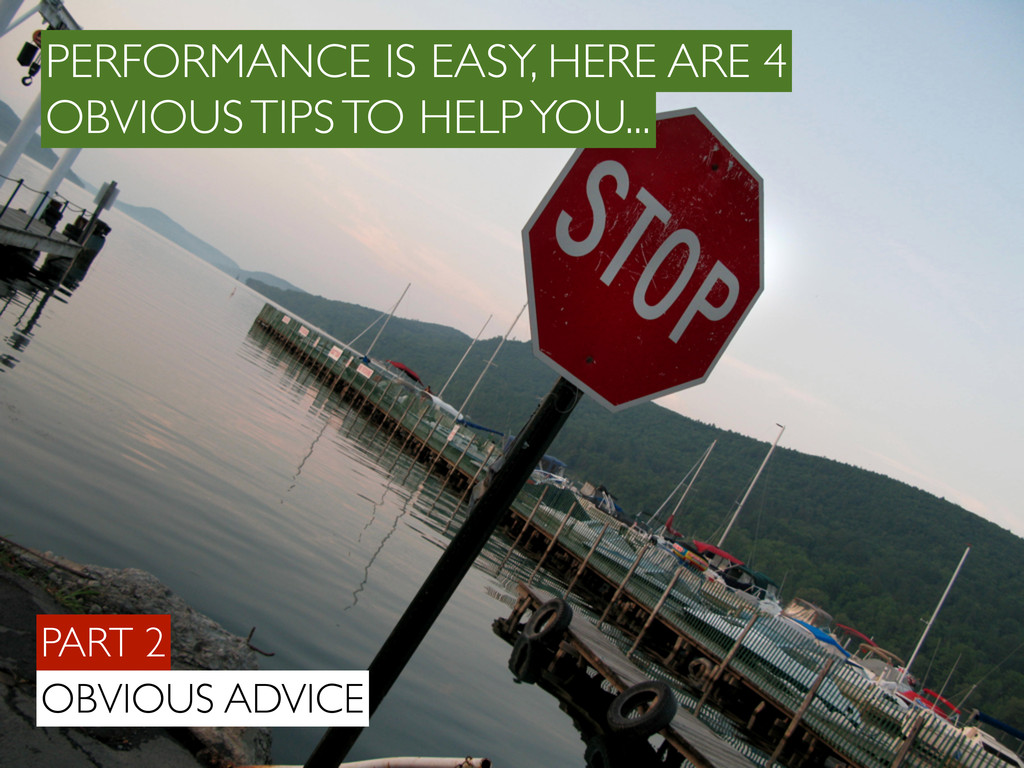 PART 2 OBVIOUS ADVICE PERFORMANCE IS EASY, HERE...