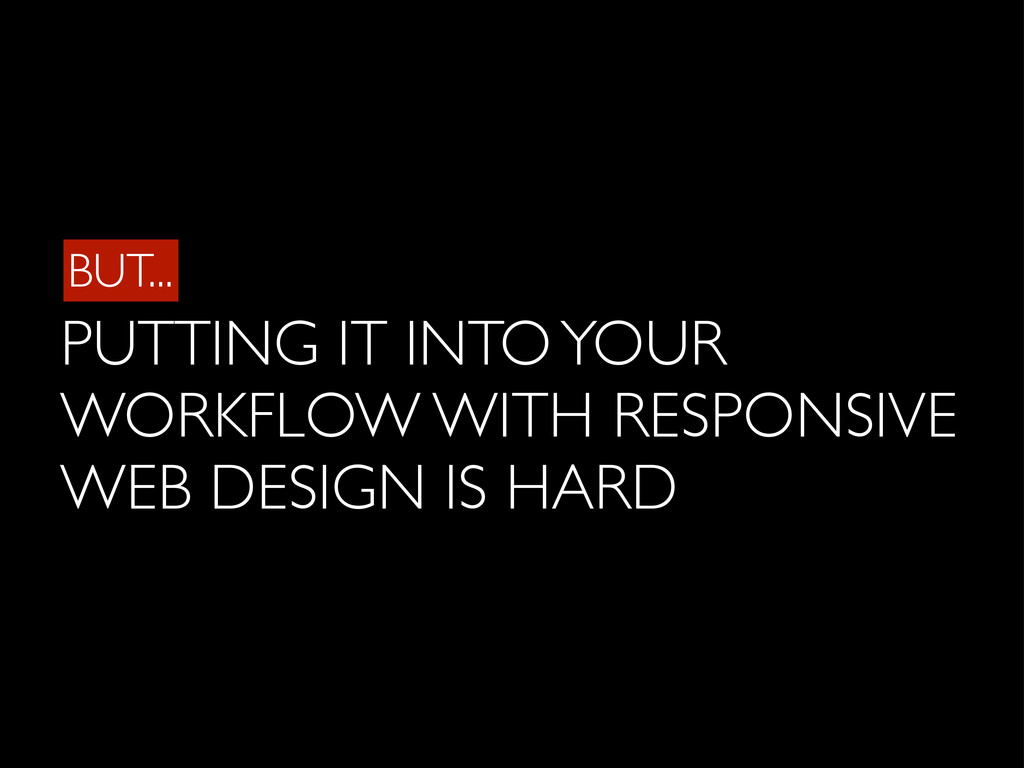 BUT... PUTTING IT INTO YOUR WORKFLOW WITH RESPO...