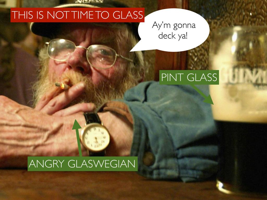 ANGRY GLASWEGIAN PINT GLASS Ay'm gonna deck ya!...