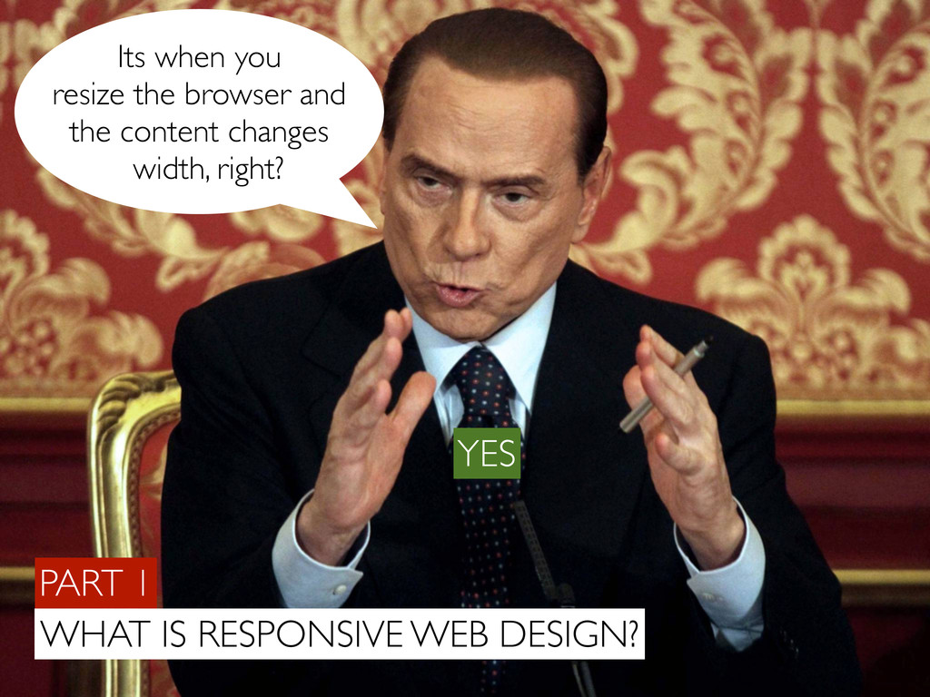 PART 1 WHAT IS RESPONSIVE WEB DESIGN? Its when ...