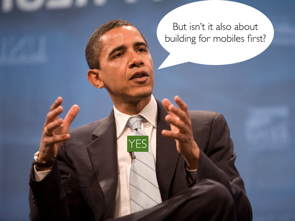 But isn't it also about building for mobiles fir...