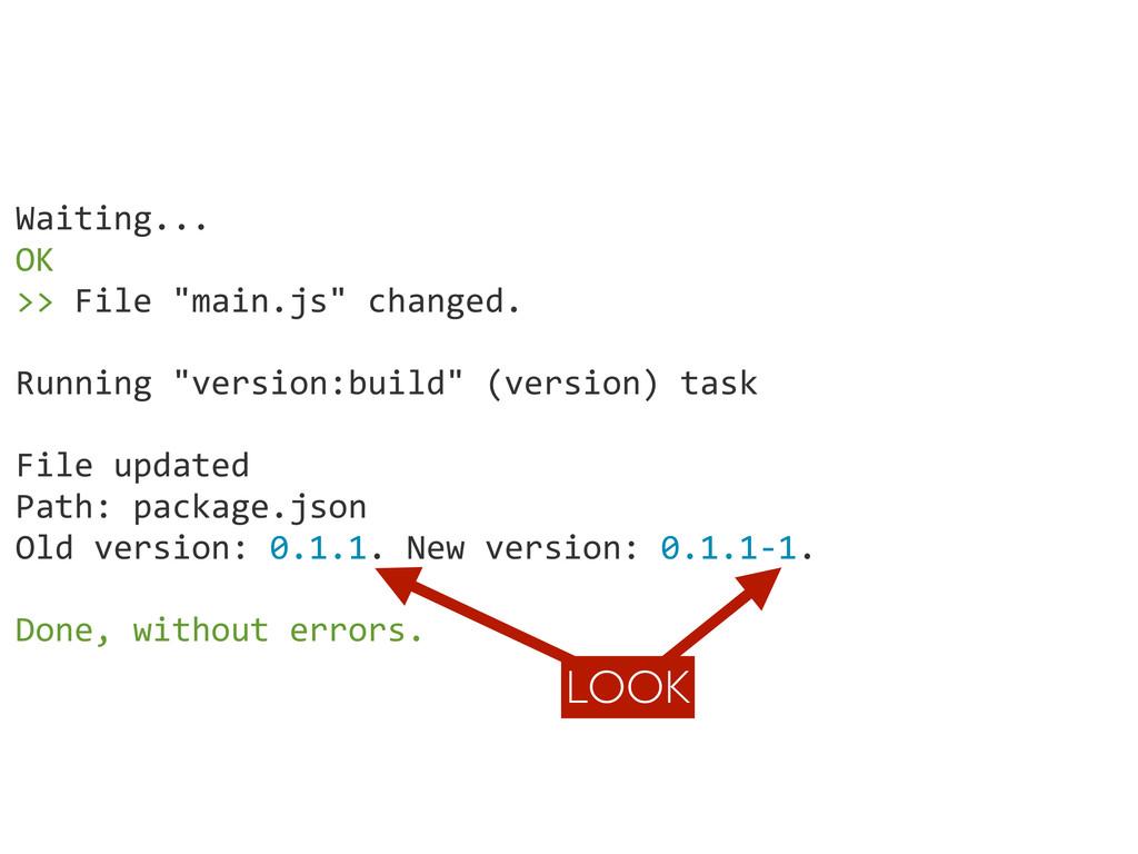 "Waiting... OK >> File ""main.js"" change..."
