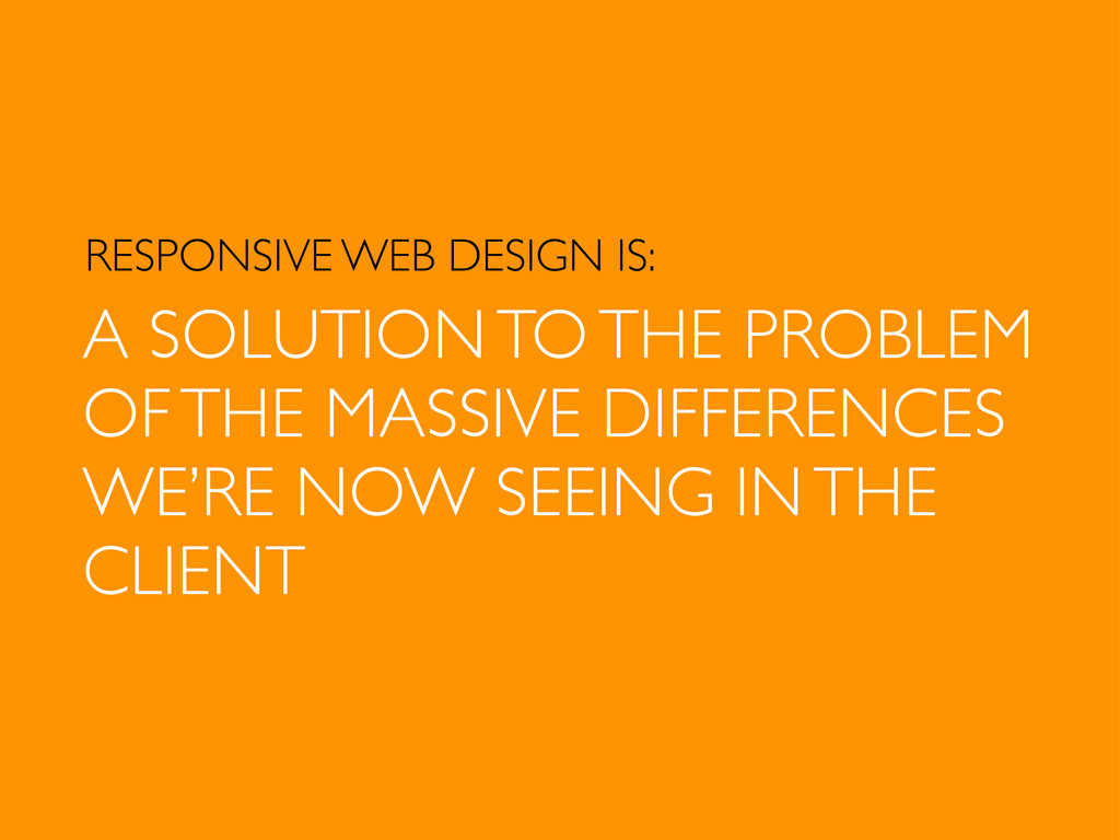 RESPONSIVE WEB DESIGN IS: A SOLUTION TO THE PRO...
