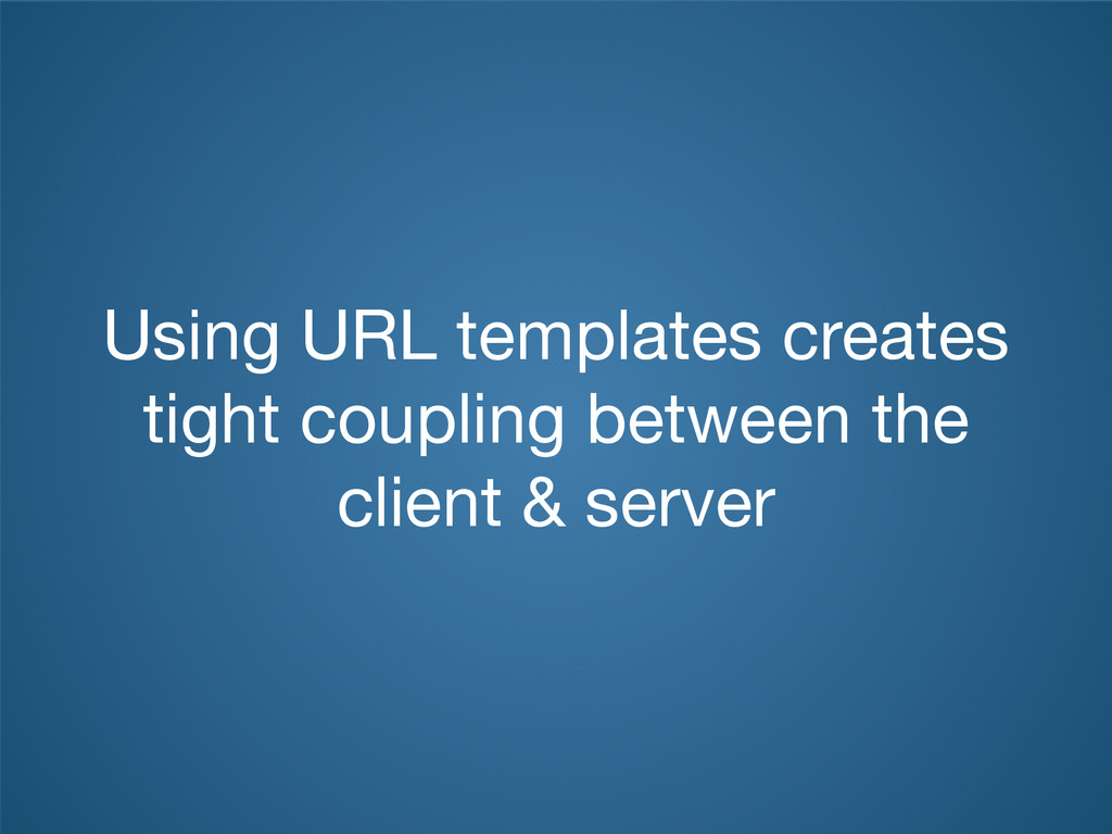 Using URL templates creates tight coupling betw...