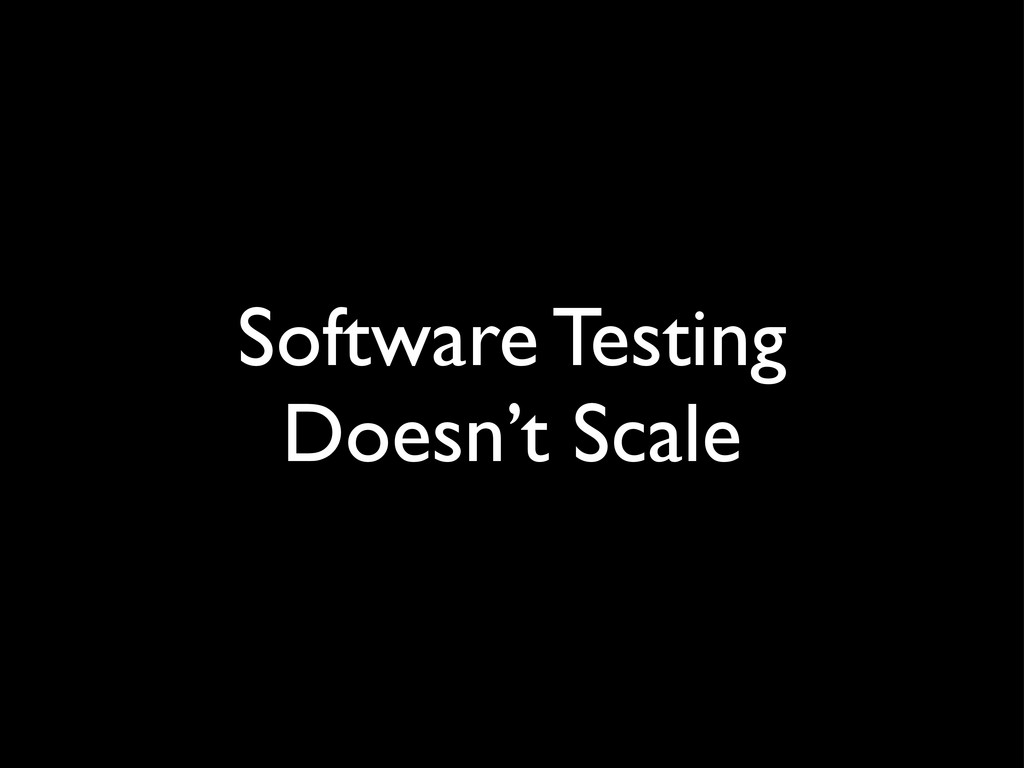 Software Testing Doesn't Scale