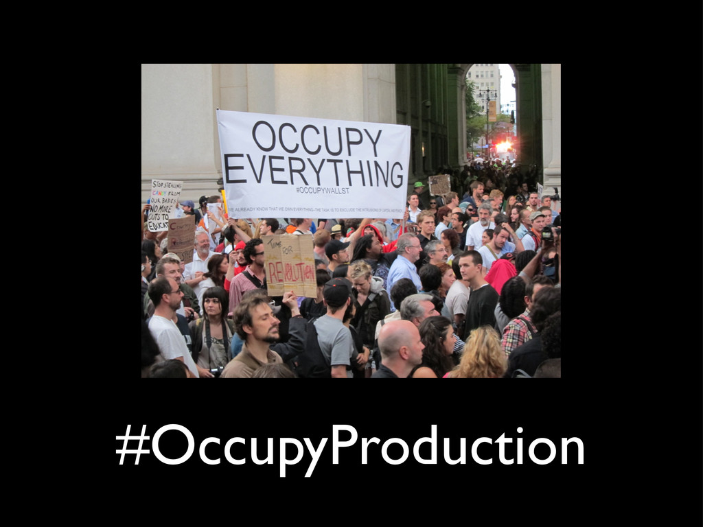 #OccupyProduction