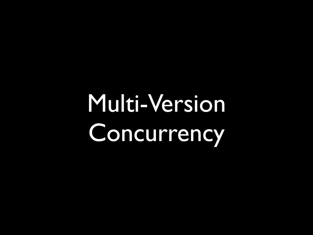 Multi-Version Concurrency