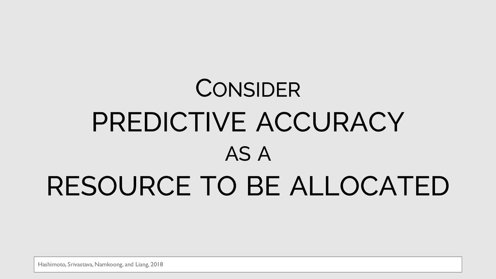 CONSIDER PREDICTIVE ACCURACY AS A RESOURCE TO B...