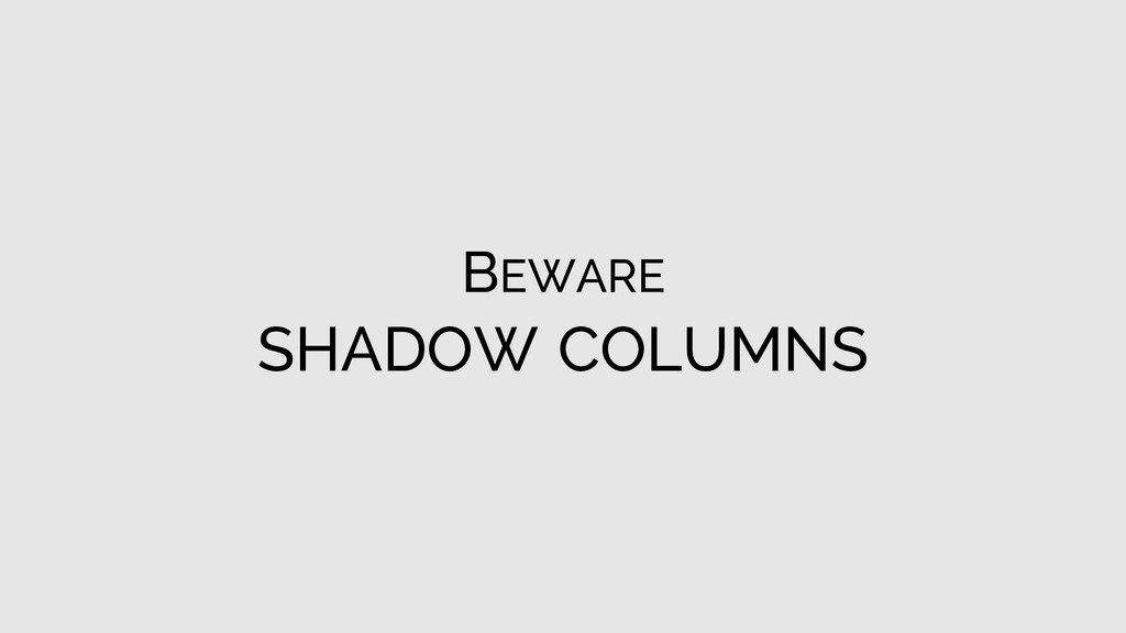 BEWARE SHADOW COLUMNS