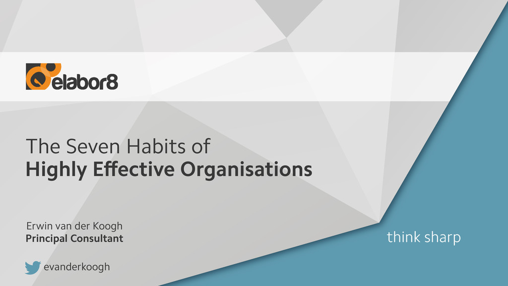 The Seven Habits of Highly Effective Organisatio...