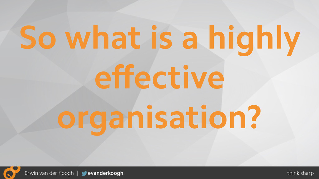 So what is a highly effective organisation?