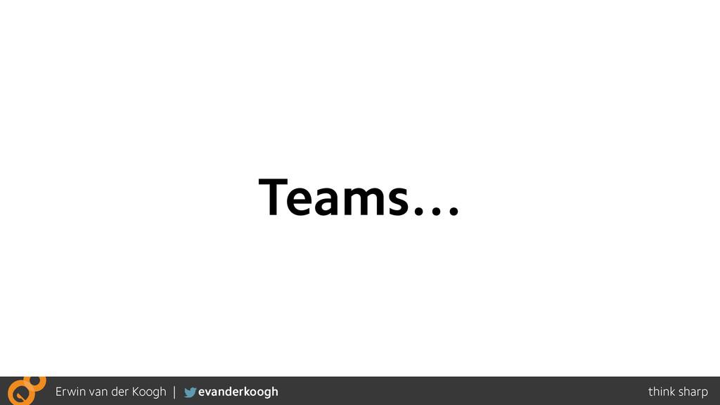 Teams…