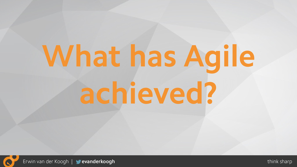 What has Agile achieved?