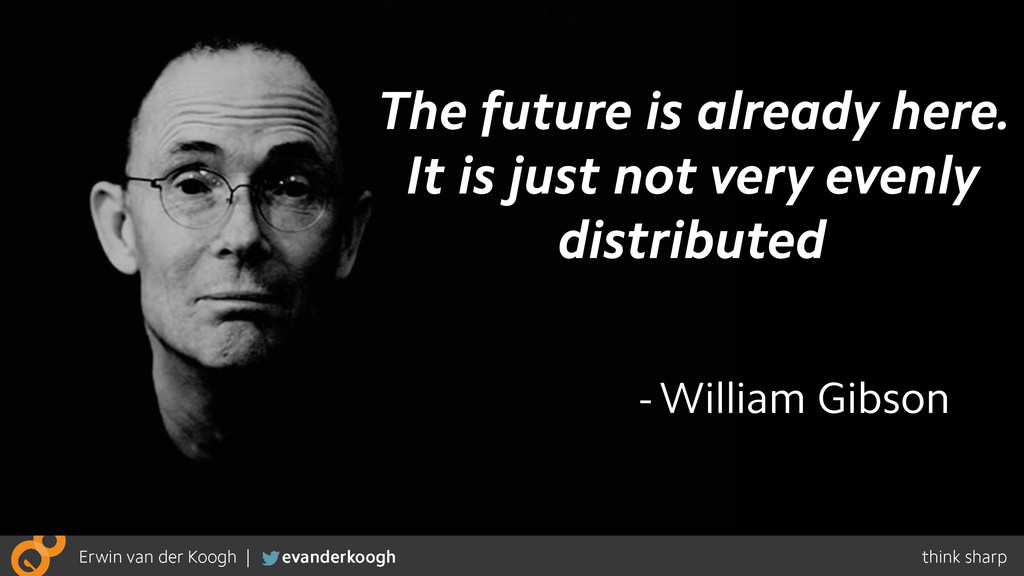 - William Gibson The future is already here. It...