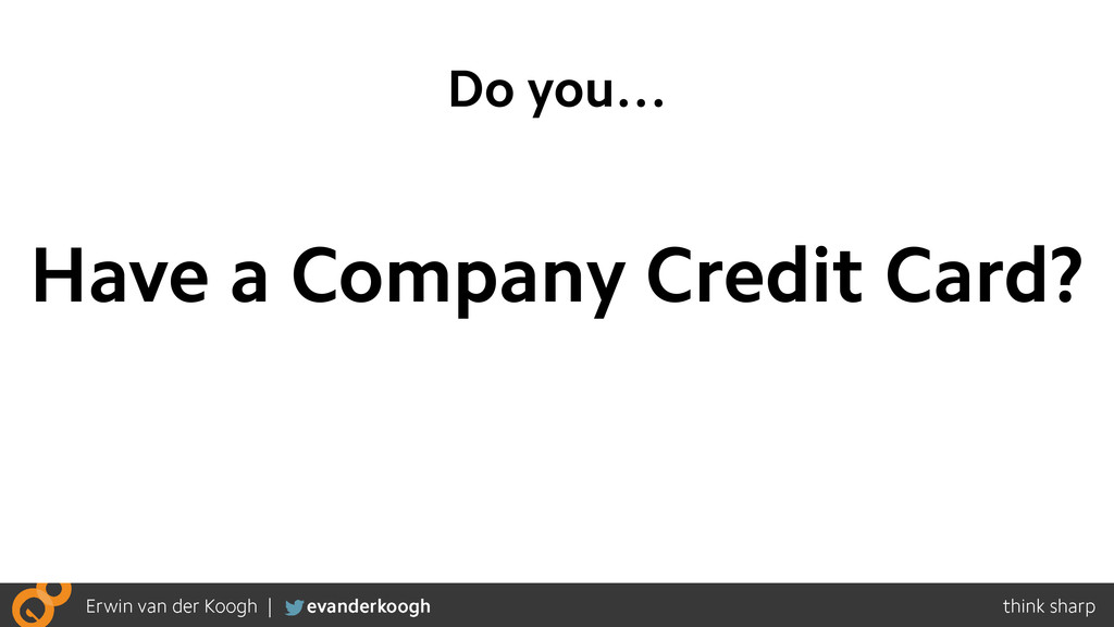 Do you… Have a Company Credit Card?