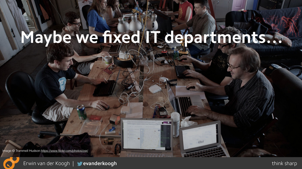 Maybe we fixed IT departments… Image © Trammell ...