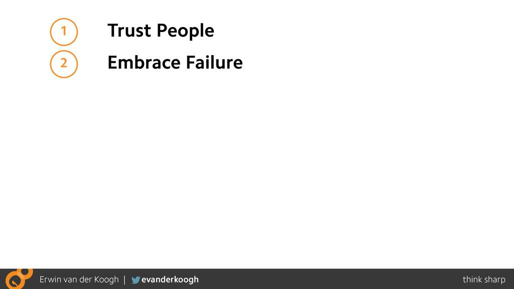 1 Trust People 2 Embrace Failure