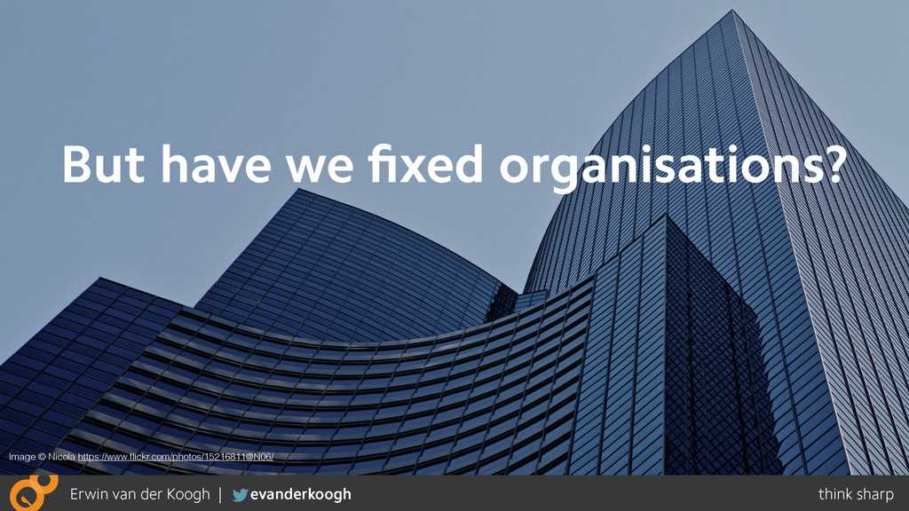 But have we fixed organisations? Image © Nicola ...