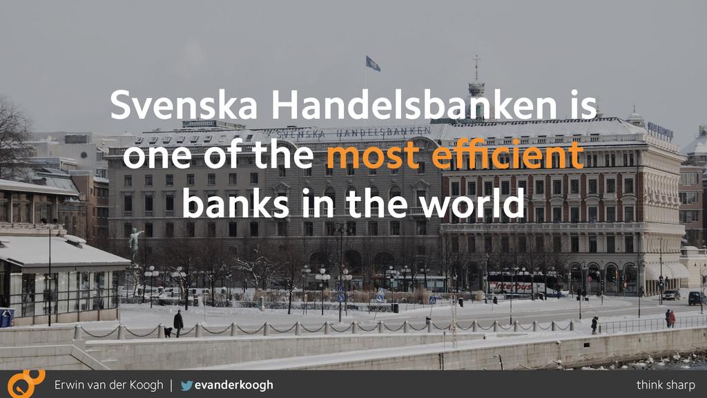Svenska Handelsbanken is one of the most efficien...