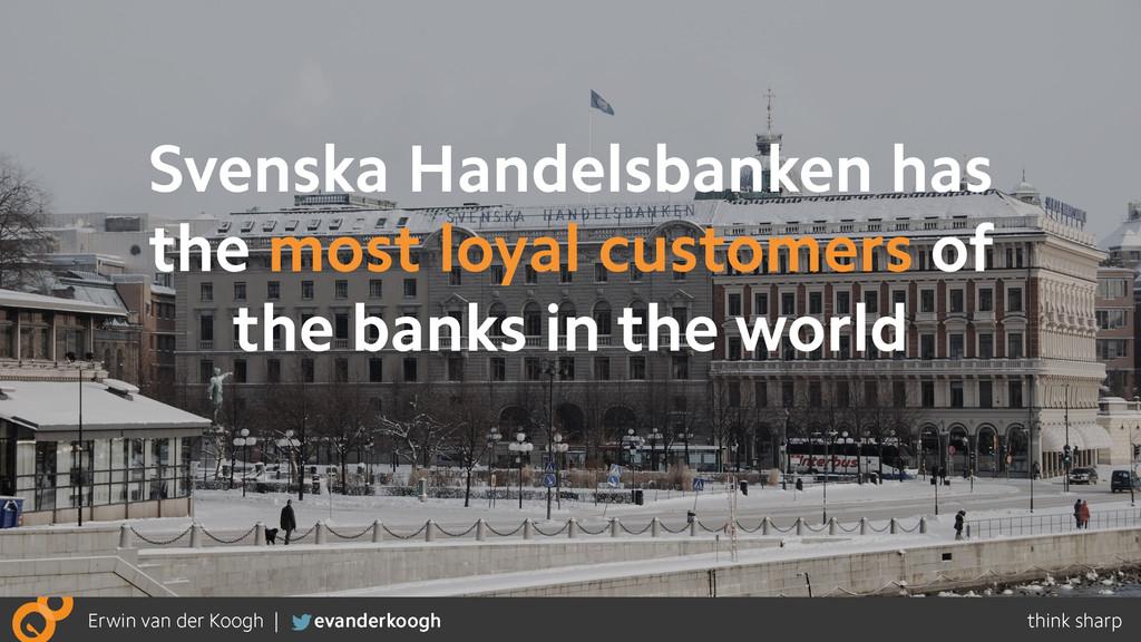 Svenska Handelsbanken has the most loyal custom...