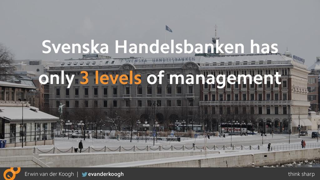 Svenska Handelsbanken has only 3 levels of mana...