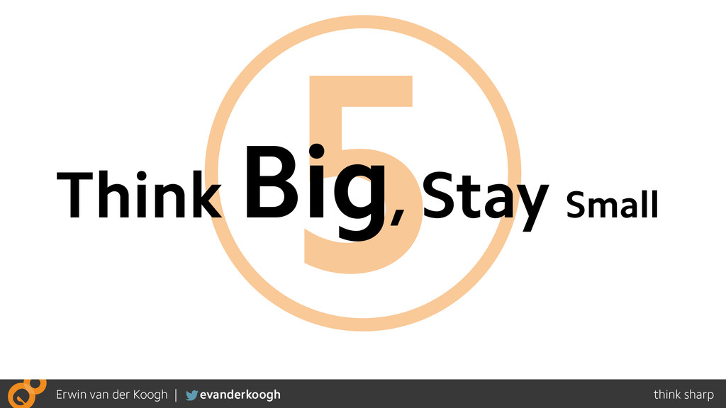 5 Think Big, Stay Small