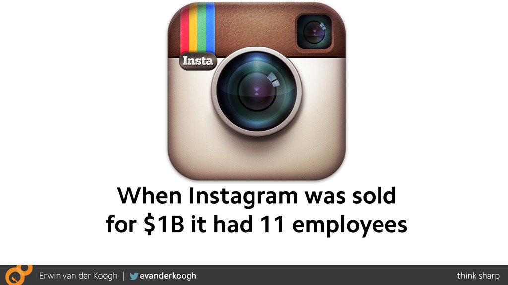 When Instagram was sold for $1B it had 11 emplo...