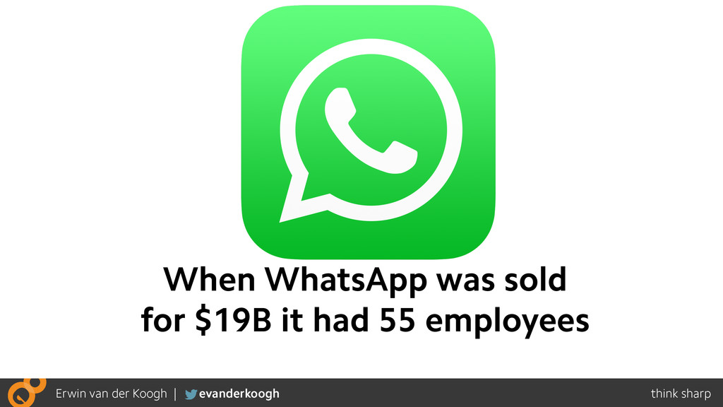When WhatsApp was sold for $19B it had 55 emplo...