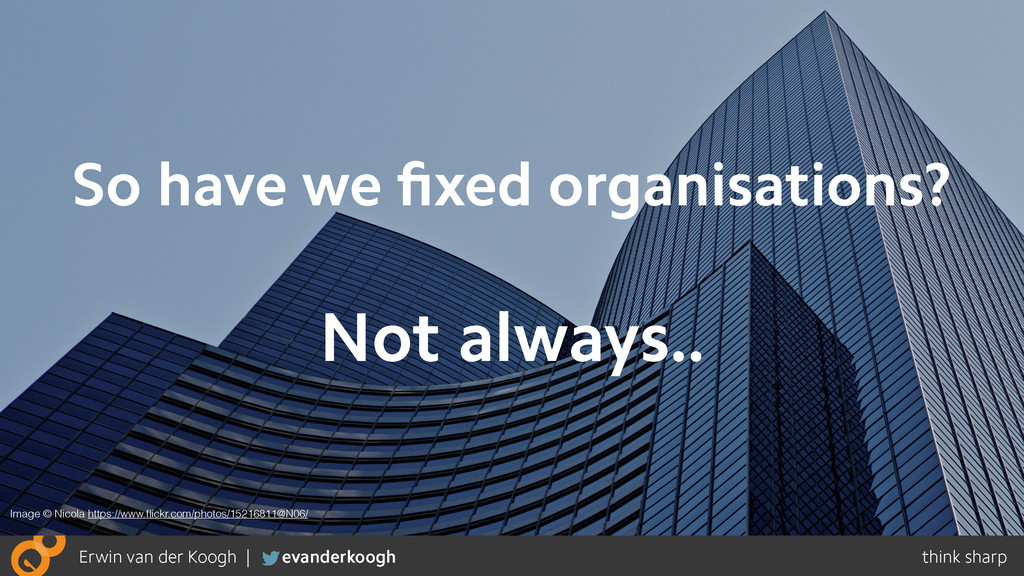 So have we fixed organisations? Image © Nicola h...